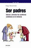 Portada de SER PADRES: EDUCAR Y AFRONTAR LOS CONFLICTOS COTIDIANOS EN LA INFANCIA