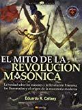 Portada de EL MITO DE LA REVOLUCION MASONICA: LA VERDAD SOBRE LOS MASONES Y LA REVOLUCION FRANCESA, LOS ILUMINADOS Y EL ORIGEN DE LA MASONERIA MODERNA