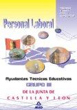 Portada de PERSONAL LABORAL DE LA JUNTA DE CASTILLA Y LEON. GRUPO III. AYUDANTES TECNICOS EDUCATIVOS: TEMARIO Y TEST PARTE ESPECIFICA
