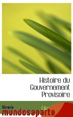 Portada de HISTOIRE DU GOUVERNEMENT PROVISOIRE