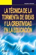 Portada de LA TECNICA DE LA TORMENTA DE IDEAS Y LA CREATIVIDAD EN LA EDUCACION