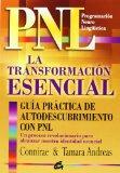 Portada de LA TRANSFORMACION ESENCIAL: GUIA PRACTICA DE AUTODESCUBRIMIENTO CON PNL