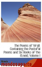 Portada de THE POEMS OF VIRGIL: CONTAINING THE PASTORAL POEMS AND SIX BOOKS OF THE ÆNEID, VOLUME I