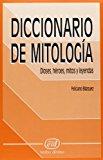 Portada de DICCIONARIO DE MITOLOGIA: DIOSES, HEROES, MITOS Y LEYENDAS