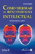 Portada de COMO MEJORAR EL RENDIMIENTO INTELECTUAL: GUIA PARA MAESTROS Y PADRES