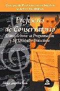 Portada de PROFESORES DE CONSERVATORIO: CUERPO DE PROFESORES DE MUSICA Y ARTES ESCENICAS: COMO ELABORAR LA PROGRAMACION Y LAS UNIDADES DIDACTICAS