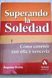 Portada de SUPERANDO LA SOLEDAD: COMO CONVIVIR CON ELLA Y VENCERLA