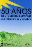 Portada de 50 AÑOS DE TURISMO ESPAÑOL: UN ANALISIS HISTORICO Y ESTRUCTURAL