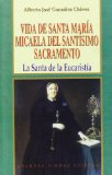 Portada de VIDA DE SANTA MARIA MICAELA DEL SANTISIMO SACRAMENTO: LA SANTA DELA EUCARISTIA