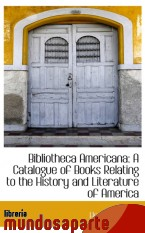 Portada de BIBLIOTHECA AMERICANA: A CATALOGUE OF BOOKS RELATING TO THE HISTORY AND LITERATURE OF AMERICA