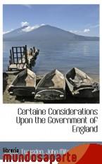 Portada de CERTAINE CONSIDERATIONS UPON THE GOVERNMENT OF ENGLAND