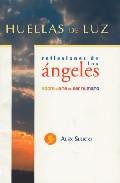 Portada de HUELLAS DE LUZ: REFLEXIONES DE LOS ANGELES SOBRE EL ARTE DE SER HUMANO