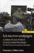 Portada de LOS NUEVOS AREOPAGOS: 25 TEXTOS DE JUAN PABLO II EN LAS JORNADAS MUNDIALES DE LAS COMUNICACIONES SOCIALES
