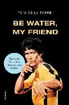 Portada de BE WATER MY FRIEND (EBOOK)