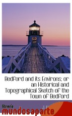 Portada de BEDFORD AND ITS ENVIRONS; OR AN HISTORICAL AND TOPOGRAPHICAL SKETCH OF THE TOWN OF BEDFORD