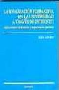 Portada de LA EVALUACION FORMATIVA EN LA UNIVERSIDAD A TRAVES DE INTERNET: APLICACIONES INFORMATICAS Y EXPERIENCIAS PRACTICAS