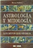 Portada de ASTROLOGIA Y MITOLOGIA: LOS MITOS QUE VIVIMOS