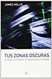 Portada de TUS ZONAS OSCURAS: LA SOMBRA EN EL INDIVIDUO, LAS ORGANIZACIONES Y LA SOCIEDAD