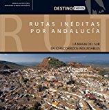 Portada de RUTAS INEDITAS POR ANDALUCIA: LA MAGIA DEL SUR EN 32 RECORRIDOS INOLVIDABLES