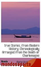 Portada de TRUE STORIES, FROM MODERN HISTORY: CHRONOLOGICALLY ARRANGED FROM THE DEATH OF CHARLEMAGNE