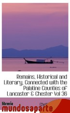 Portada de REMAINS, HISTORICAL AND LITERARY, CONNECTED WITH THE PALATINE COUNTIES OF LANCASTER & CHESTER VOL 36
