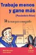 Portada de TRABAJE MENOS Y GANE MAS, : 50 FORMAS PARA CONSEG UIRLO