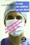 Portada de LO QUE LOS MEDICOS NO NOS DICEN: LOS RIESGOS DE LA MEDICINA MODERNA