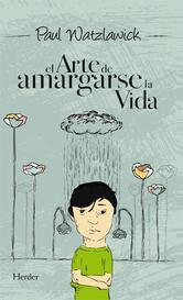 Portada de EL ARTE DE AMARGARSE LA VIDA (EBOOK)