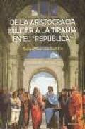 Portada de DE LA ARISTOCRACIA MILITAR A LA TIRANIA EN EL REPUBLICA