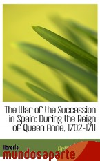 Portada de THE WAR OF THE SUCCESSION IN SPAIN: DURING THE REIGN OF QUEEN ANNE, 1702-1711
