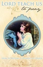Portada de LORD, TEACH US TO PRAY: HOW TO BECOME A WOMAN OF PRAYER
