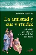 Portada de LA AMISTAD Y SUS VIRTUDES: DEL AFECTO POR ALGUNOS A LA SOLIDARIDAD CON TODOS