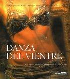 Portada de DANZA DEL VIENTRE: HISTORIA, BENEFICIOS, ESTILOS, MOVIMIENTOS, MUSICA, VESTUARIO: LA DANZA MAS SENSUAL DEL MUNDO, EXPLICADA PASO A PASO