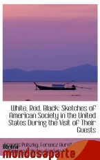 Portada de WHITE, RED, BLACK: SKETCHES OF AMERICAN SOCIETY IN THE UNITED STATES DURING THE VISIT OF THEIR GUEST