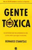 Portada de GENTE TOXICA: LAS PERSONAS QUE NOS COMPLICAN LA VIDA Y COMO EVITAR QUE SIGAN HACIENDOLO