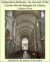 Portada de INDEPENDENT BOHEMIA: AN ACCOUNT OF THE CZECHO-SLOVAK STRUGGLE FOR LIBERTY
