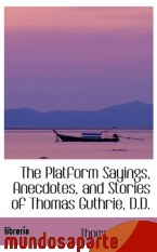 Portada de THE PLATFORM SAYINGS, ANECDOTES, AND STORIES OF THOMAS GUTHRIE, D.D