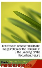 Portada de CEREMONIES CONNECTED WITH THE INAUGURATION OF THE MAUSOLEUM & THE UNVEILING OF THE RECUMBENT FIGURE