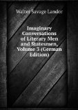 Portada de IMAGINARY CONVERSATIONS OF LITERARY MEN AND STATESMEN, VOLUME 3 (GERMAN EDITION)