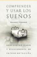 Portada de COMPRENDER Y USAR LOS SUEÑOS: RESPUESTAS CLAVE Y DICCIONARIO DE INTERPRETACION