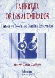 Portada de LA HEREJIA DE LOS ALUMBRADOS: DEL ILUMINISMO CASTELLANO A LOS SOLICITANTES EXTREMEÑOS