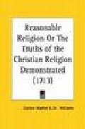 Portada de REASONABLE RELIGION OR THE TRUTHS OF THE CHRISTIANS RELIGION DEMONSTRATED