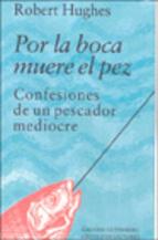 Portada de POR LA BOCA MUERE EL PEZ: CONFESIONES DE UN PESCADOR MEDIOCRE