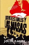 Portada de LOS INTELECTUALES Y LAS MASAS: ORGULLO Y PREJUICIO EN LAS INTELECTUALIDAD LITERARIA 1880-1939
