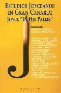 Portada de ESTUDIOS JOYCEANOS EN GRAN CANARIA: JOYCE IN HIS PALMS