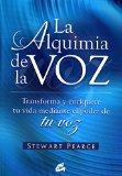 Portada de LA ALQUIMIA DE LA VOZ: TRANSFORMA Y ENRIQUECE TU VIDA MEDIANTE ELPODER DE TU VOZ