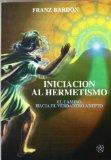 Portada de INICIACION AL HERMETISMO: EL CAMINO HACIA EL VERDADERO ADEPTO