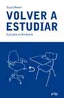 Portada de VOLVER A ESTUDIAR: UNA GUIA IMPRESCINDIBLE PARA PROFESIONALES QUEQUIERAN MEJORAR SU CAPACITACION