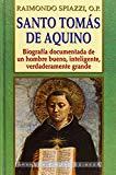 Portada de SANTO TOMAS DE AQUINO: BIOGRAFIA DOCUMENTADA DE UN HOMBRE BUENO, INTELIGENTE, VERDADERAMENTE GRANDE