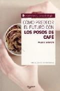 Portada de COMO PREDECIR EL FUTURO CON LOS POSOS DE CAFE